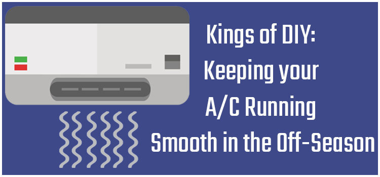 Kings of DIY: Keeping your A/C Running Smooth in the Off-Season