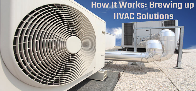 How It Works: Brewing up HVAC Solutions